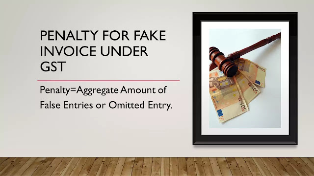 Penalties for false entries and fake invoicing
