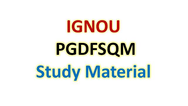 IGNOU PGDFSQM Study Material