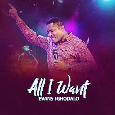 Evans Ighodalo - All I Want Lyrics