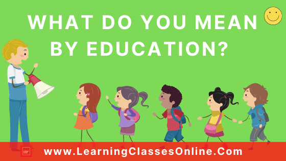 What Do You Mean By Education? – Meaning And Origin Of Education | Concept Of Education