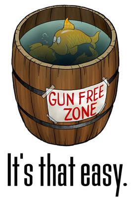 http://1.bp.blogspot.com/-8IecyzhOtrA/UNU3oSag9-I/AAAAAAAAJ1w/Scu6L4hbACY/s400/gun-free-zone_fish-barrel.jpg