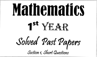 1st Year Maths Solved Past Papers pdf Download - 11th class Mathematics