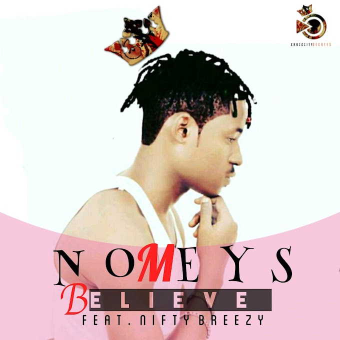 Music: Nomeys - Believe Feat. Nifty Breezy (Prod. By H.K)