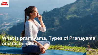 What is pranayama, Types of Pranayama and its benefits, what is pranayama and its benefits, what is pranayama breathing - https://www.24hoursbharat.com/