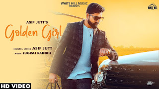 Presenting Golden Girl lyrics penned by Asif Jutt. Latest Punjabi song Golden girl sung by Asif Jutt & music given by Jugraj Rainkh & song out by White hill music