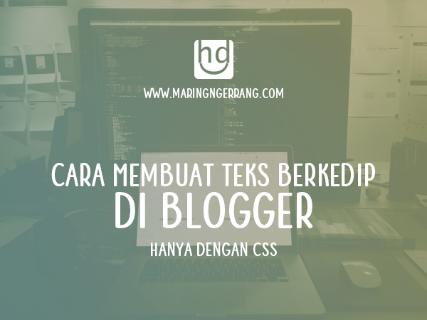 Membuat Tulisan Berkedip di Blogger (Hanya CSS)