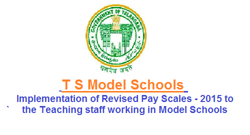 School Education Department – Model Schools – Implementation of Revised Pay Scales - 2015 to the Teaching staff working in Model Schools running under the Telangana Model School Secondary Education Society – PRC Implementation to teraching staff of TSMS Approval of Scales of Pay - Orders – Issued.