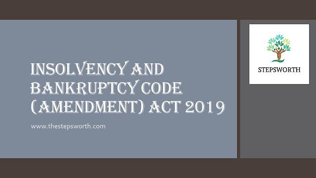 Insolvency and Bankruptcy Code (Amendment) Act, 2019- Table of Amendments .