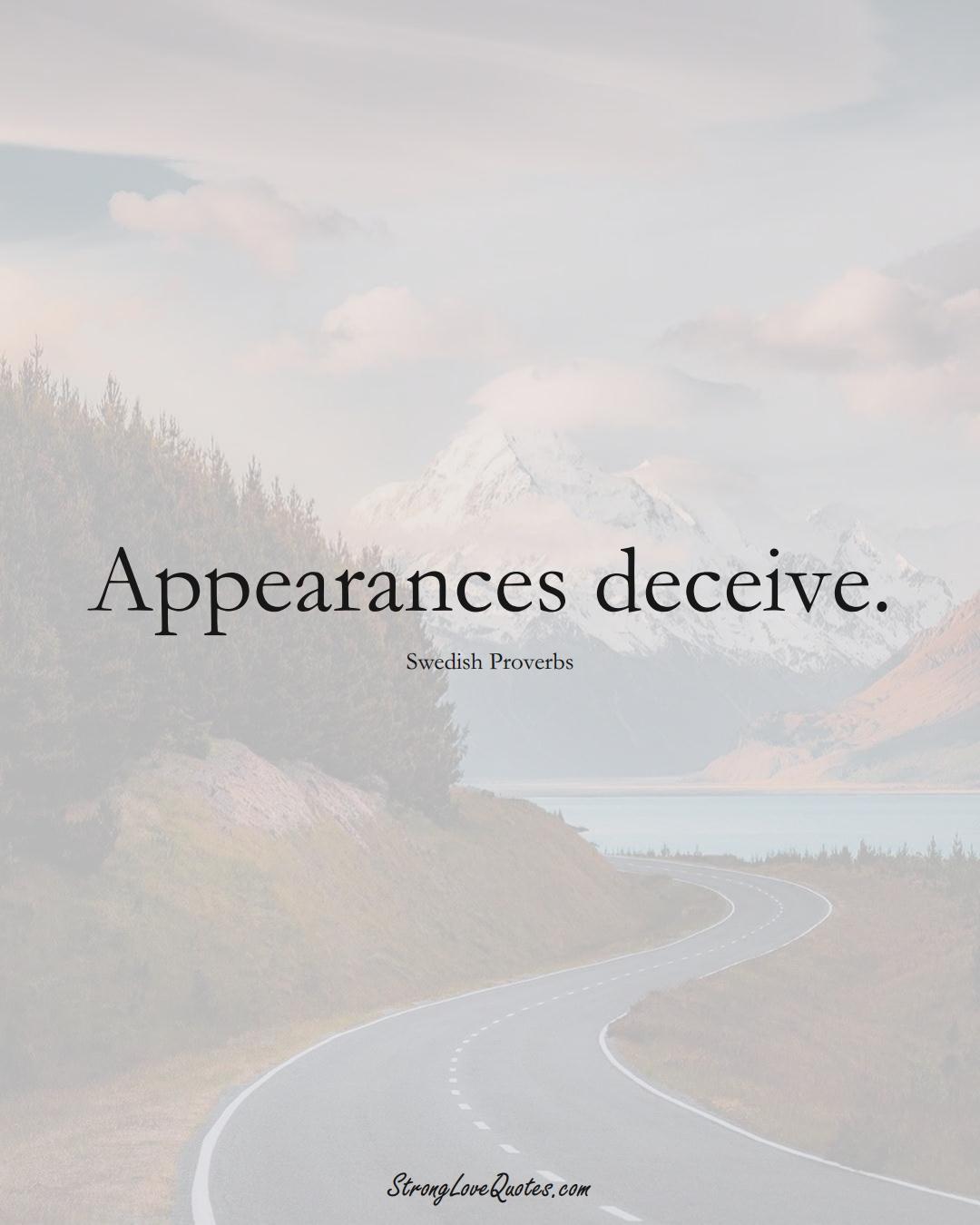 Appearances deceive. (Swedish Sayings);  #EuropeanSayings