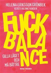 Fuck Balance av Helena Eriksson Grönbek och Kersti Hilding Hansen
