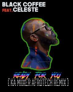 BAIXAR MP3 | Black Coffee feat. Celeste - Ready For You (Ka Miixer Afrotech Remix) | 2021