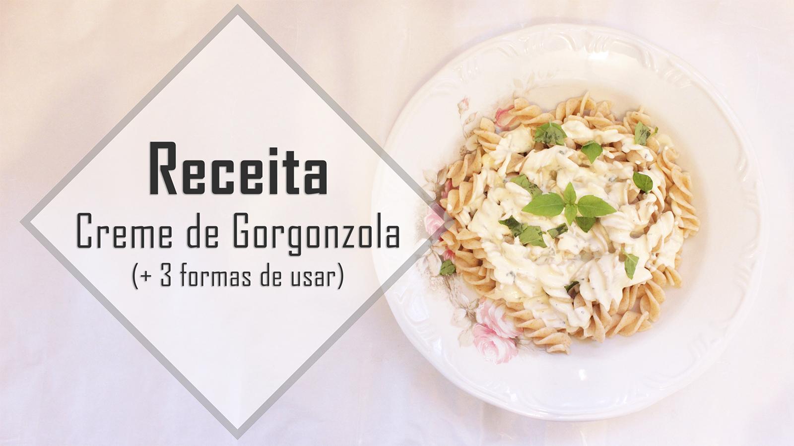 Receita Creme de Gorgonzola + 3 formas de usar