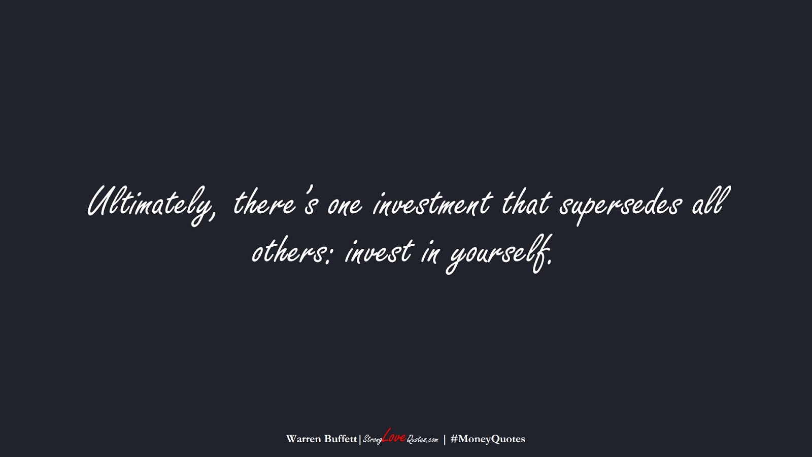 Ultimately, there's one investment that supersedes all others: invest in yourself. (Warren Buffett);  #MoneyQuotes