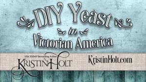 Kristin Holt   DIY Yeast in Victorian America