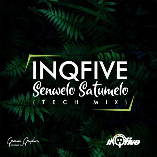 InQfive - Senwelo Satumelo (Tech Mix)