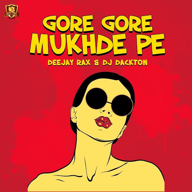 Gore Gore Mukhde Pe (Remix) – Deejay Rax & DJ Dackton