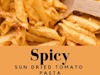 Creamy Spicy Sun Dried Tomato Pasta