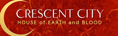 Crescent City - House of Earth and Blood by Sarah J Maas
