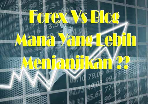 Bisnis Online Forex vs Blog, Mana yang Lebih Menjanjikan ...