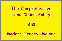 First Nations Rights in Land and Resources - The Comprehensive Land Claims Policy and Modern Treaty-Making