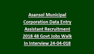 Asansol Municipal Corporation Data Entry Assistant Recruitment 2018 48 Govt Jobs Walk In Interview
