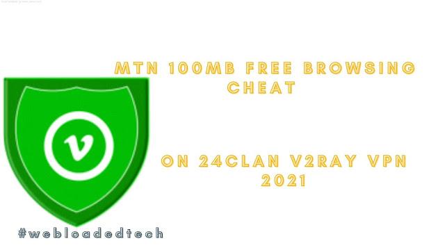 24clan V2Ray, mtn free browsing, Mtn 100MB Free Browsing Cheat On 24clan V2Ray VPN 2021