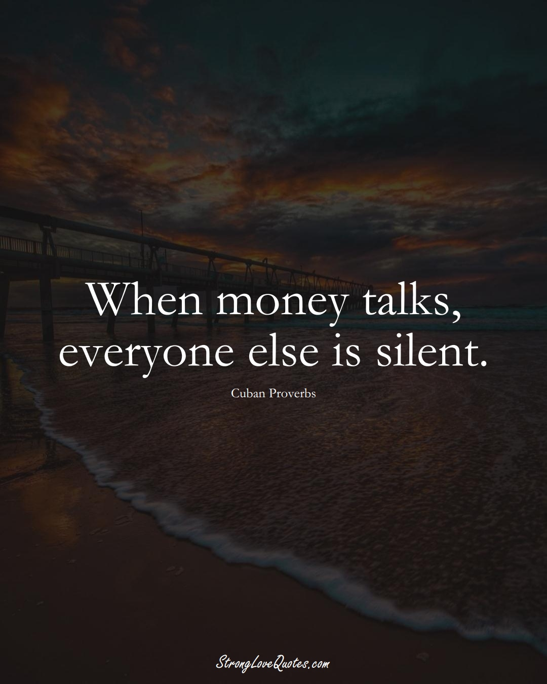 When money talks, everyone else is silent. (Cuban Sayings);  #CaribbeanSayings