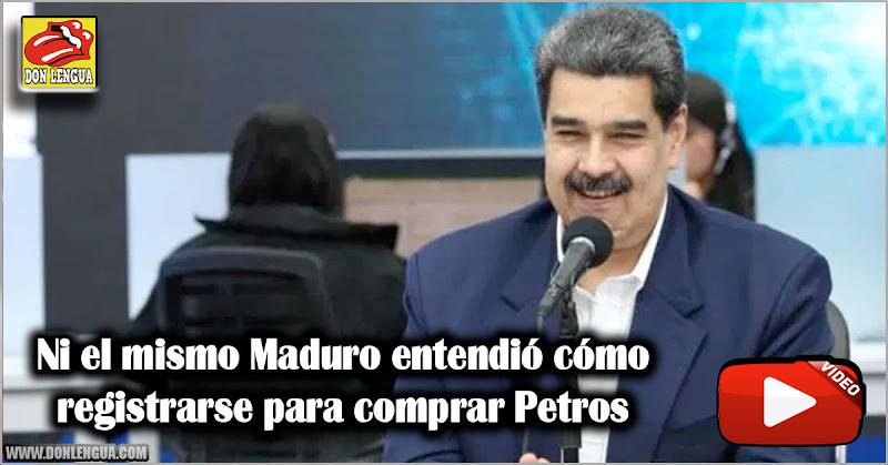 Ni el mismo Maduro entendí como registrarse para comprar Petros