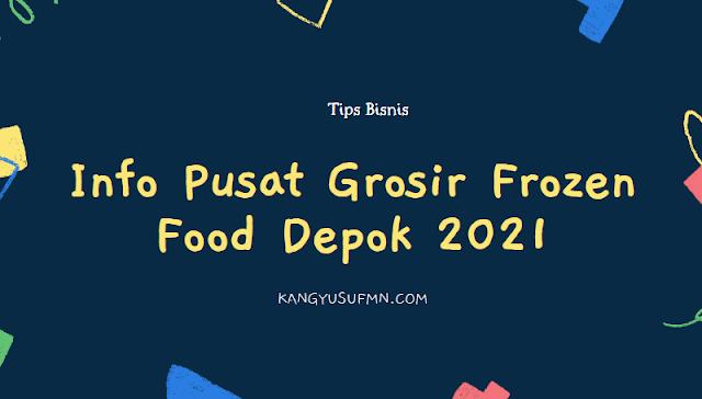 Info Pusat Grosir Frozen Food Depok 2021