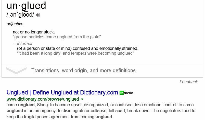 Unglued Definition Per Google (Link)