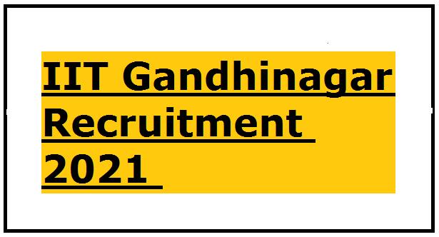 IIT Gandhinagar Recruitment 2021 :