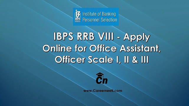 IBPS RRB VIII - Apply Online for Office Assistant, Officer Scale I, II & III, www.careerneeti.com, Careerneeti Logo, IBPS Logo