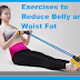 Weight Loss Tips:-Exercises to Reduce Belly and Waist Fat