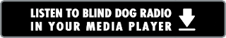 Listen to Blind Dog Radio in your media player