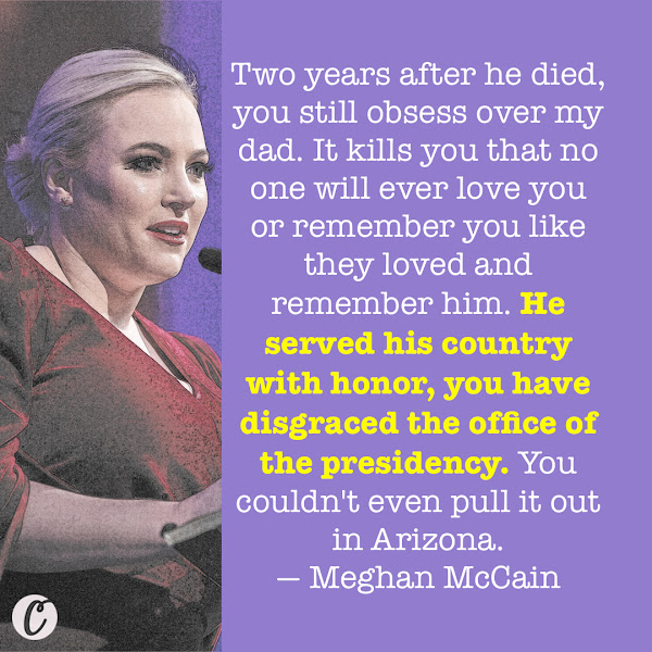 Two years after he died, you still obsess over my dad. It kills you that no one will ever love you or remember you like they loved and remember him. He served his country with honor, you have disgraced the office of the presidency. You couldn't even pull it out in Arizona. — Meghan McCain, a co-host of ABC's 'The View'