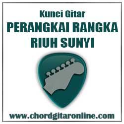 Kunci Gitar Riuh Sunyi Perangkai Rangka Chord