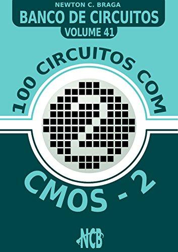 100 Circuitos com CMOS e TTLs - 2 (Banco de Circuitos Livro 41) - Newton C. Braga