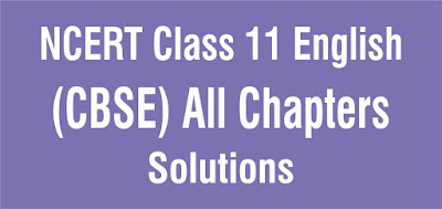 NCERT Solutions for Class 11 English (CBSE) All Chapters
