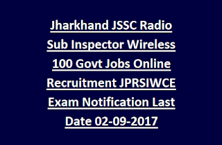 Jharkhand JSSC Radio Sub Inspector Wireless 100 Govt Jobs Online Recruitment JPRSIWCE Exam Notification Last Date 02-09-2017