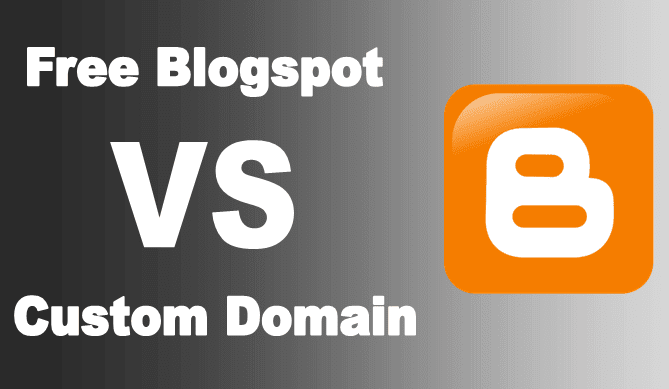 free blogspot vs blogger custom domain benefits