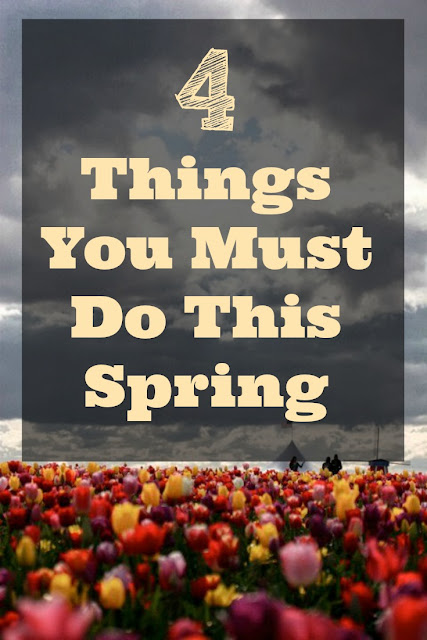 4 Things You Must Do This Spring