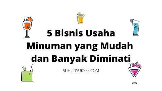 Bisnis Usaha Minuman yang Mudah dan Banyak Diminati