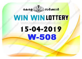KeralaLotteryResult.net, kerala lottery kl result, yesterday lottery results, lotteries results, keralalotteries, kerala lottery, keralalotteryresult, kerala lottery result, kerala lottery result live, kerala lottery today, kerala lottery result today, kerala lottery results today, today kerala lottery result, Win Win lottery results, kerala lottery result today Win Win, Win Win lottery result, kerala lottery result Win Win today, kerala lottery Win Win today result, Win Win kerala lottery result, live Win Win lottery W-508, kerala lottery result 15.04.2019 Win Win W 508 15 april 2019 result, 15 04 2019, kerala lottery result 15-04-2019, Win Win lottery W 508 results 15-04-2019, 15/04/2019 kerala lottery today result Win Win, 15/4/2019 Win Win lottery W-508, Win Win 15.04.2019, 15.04.2019 lottery results, kerala lottery result April 15 2019, kerala lottery results 15th April 2019, 15.04.2019 week W-508 lottery result, 15.4.2019 Win Win W-508 Lottery Result, 15-04-2019 kerala lottery results, 15-04-2019 kerala state lottery result, 15-04-2019 W-508, Kerala Win Win Lottery Result 15/4/2019