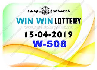 KeralaLotteryResult.net, kerala lottery kl result, yesterday lottery results, lotteries results, keralalotteries, kerala lottery, keralalotteryresult, kerala lottery result, kerala lottery result live, kerala lottery today, kerala lottery result today, kerala lottery results today, today kerala lottery result, Win Win lottery results, kerala lottery result today Win Win, Win Win lottery result, kerala lottery result Win Win today, kerala lottery Win Win today result, Win Win kerala lottery result, live Win Win lottery W-508, kerala lottery result 15.04.2019 Win Win W 508 15 april 2019 result, 15 04 2019, kerala lottery result 15-04-2019, Win Win lottery W 508 results 15-04-2019, 15/04/2019 kerala lottery today result Win Win, 15/4/2019 Win Win lottery W-508, Win Win 15.04.2019, 15.04.2019 lottery results, kerala lottery result April 15 2019, kerala lottery results 15th April 2019, 15.04.2019 week W-508 lottery result, 15.4.2019 Win Win W-508 Lottery Result, 15-04-2019 kerala lottery results, 15-04-2019 kerala state lottery result, 15-04-2019 W-508, Kerala Win Win Lottery Result 15/4/2019
