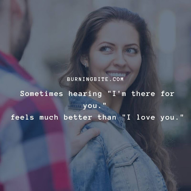 "Sometimes hearing ""I'm there for you."" feels much better than ""I love you."""
