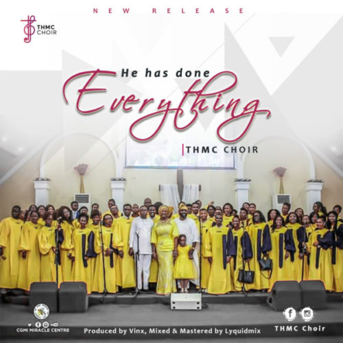 THMC Choir - He Has Done Everything Mp3 Download