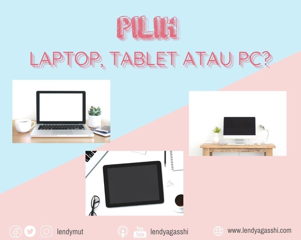 Pilih laptop, tablet atau PC?