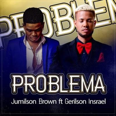 Jumilson Brown – Problema Mais De Mim (feat. Gerilson Insrael) 2019 DOWNLOAD