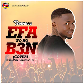 Tio Cross - Efa Wo Ho B3n (Cover) [Mixed By Ratio Beatz)