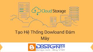 Tự Tạo Hệ Thống Downloand Đám Mây Tự Động Trên Website Bạn